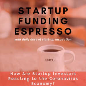 How Are Startup Investors Reacting to the Coronavirus Economy?