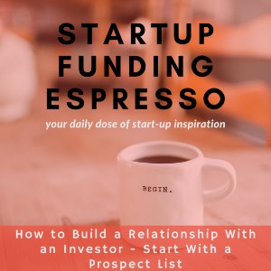 How to Build a Relationship With an Investor – Start With a Prospect List