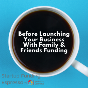 Before Launching Your Business With Family & Friends Funding