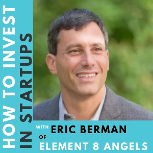 Investor Connect – Eric Berman of Element 8 Angels