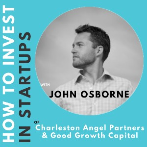 Investor Connect – John Osborne of Charleston Angel Partners and Good Growth Capital