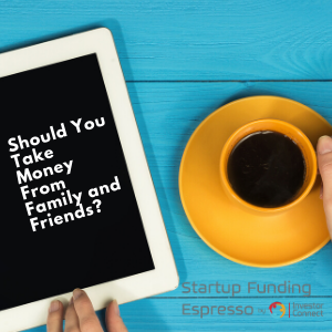 Should You Take Money From Family and Friends?