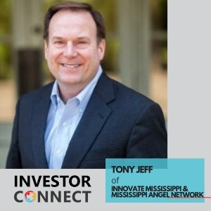 Investor Connect – Tony Jeff of Innovate Mississippi & Mississippi Angel Network