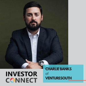 Investor Connect – Charlie Banks of VentureSouth
