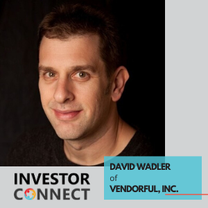 Investor Connect – David Wadler of Vendorful, Inc.