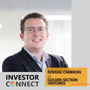 Investor Connect – Dougal Cameron of Golden Section Ventures
