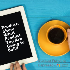 Product: Show What Product You Are Going to Build