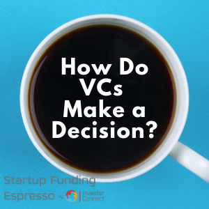 How Do VCs Make a Decision?