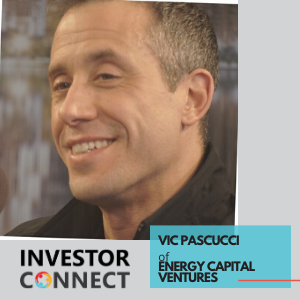 Investor Connect – Vic Pascucci of Energy Capital Ventures