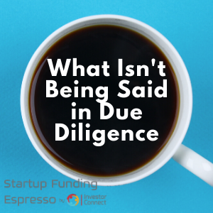 What Isn't Being Said in Due Diligence
