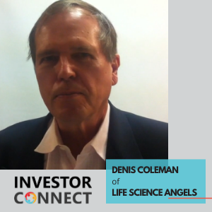 Investor Connect – Denis Coleman of Life Science Angels