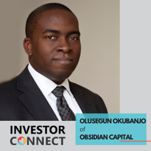 Investor Connect – Olusegun Okubanjo of Obsidian Capital