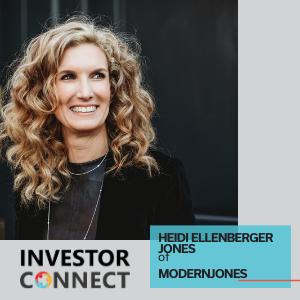 Investor Connect – Heidi Ellenberger Jones of ModernJones