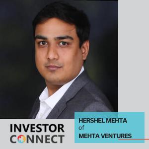 Investor Connect – Hershel Mehta of Mehta Ventures