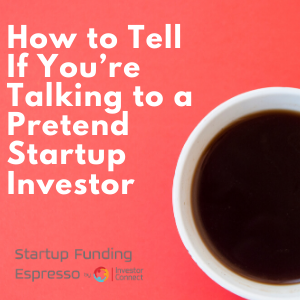 How to Tell If You're Talking to a Pretend Startup Investor