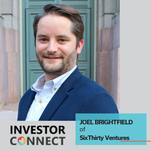 Investor Connect – Joel Brightfield of SixThirty Ventures