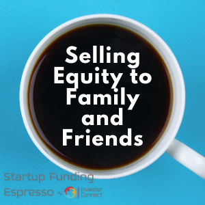 Selling Equity to Family and Friends