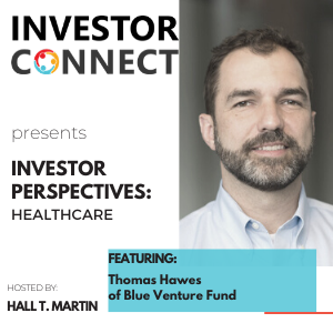 Investor Perspectives on Healthcare: Thomas Hawes of Blue Venture Fund