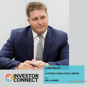 Investor Connect – Chris Willis and Will Garner of Latitude Consultancy Ltd.