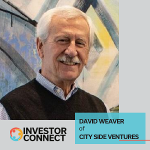 Investor Connect – David Weaver of City Side Ventures