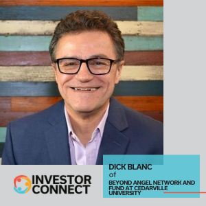 Investor Connect – Dick Blanc of Beyond Angel Network and Fund at Cedarville University