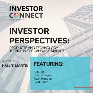 Investor Perspectives: Products and Technology Trends in the Cannabis Market