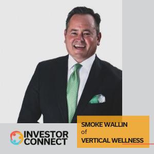 Investor Connect – Smoke Wallin of Vertical Wellness