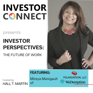 Investor Perspectives on The Future of Work: Mireya Manigault of Foundation LLC/WeDemption