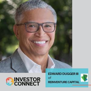 Investor Connect: Edward Dugger III of Reinventure Capital