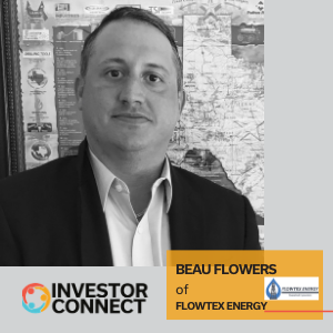 Investor Connect: Beau Flowers of Flowtex Energy
