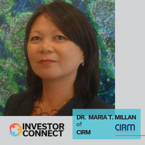 Investor Connect: Dr. Maria T. Millan of CIRM