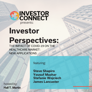 Investor Perspectives: The Impact of COVID on the Healthcare Market: New Applications