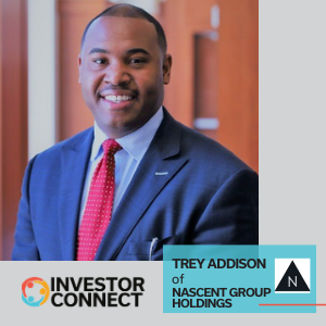 Investor Connect: Trey Addison of Nascent Group Holdings