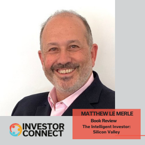 """Investor Connect: Matthew Le Merle, co-author, """"The Intelligent Investor: Silicon Valley"""""""