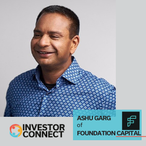 Investor Connect: Ashu Garg of Foundation Capital