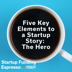 Five Key Elements to a Startup Story: The Hero