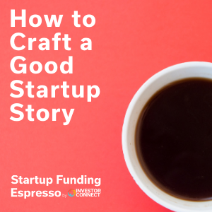 How to Craft a Good Startup Story