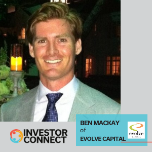Investor Connect: Ben Mackay of Evolve Capital