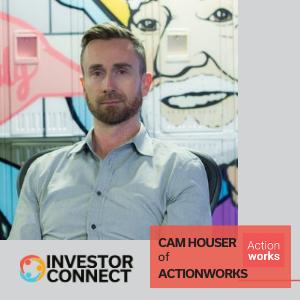 Investor Connect: Cam Houser of Actionworks
