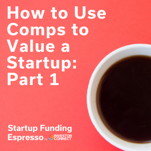 How to Use Comps to Value a Startup: Part 1