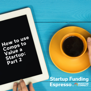 How to Use Comps to Value a Startup: Part 2