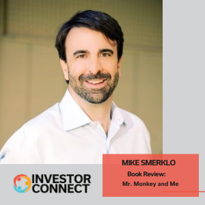 """Investor Connect: Mike Smerklo reviews his new book, """"Mr. Monkey and Me"""""""