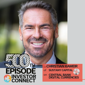 Investor Connect: Christian Kameir of Sustany Capital on Central Bank Digital Currencies