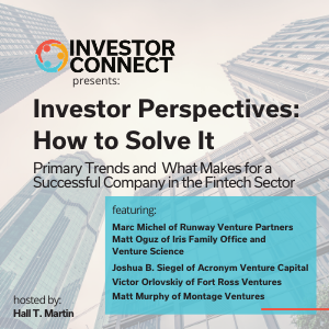 Investor Perspectives – How to Solve the Fintech Problem: Primary Trends and What Makes for a Successful Company