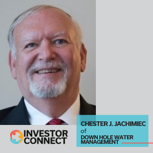 Investor Connect: Chester J. Jachimiec of Down Hole Water Management