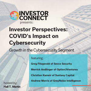 Investor Perspectives – COVID's Impact on Cybersecurity: Growth in the Cybersecurity Segment