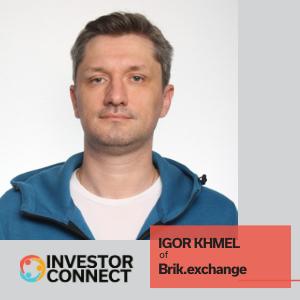 Investor Connect: Igor Khmel of Brik.exchange