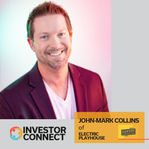Investor Connect: John-Mark Collins of Electric Playhouse