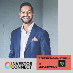 Investor Connect: Ganesh Padmanabhan of BeyondMinds