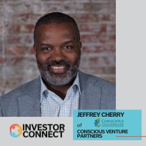 Investor Connect: Jeffrey Cherry of Conscious Venture Partners, LLC